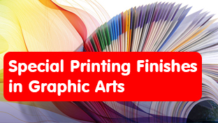 Special Printing Finishes in Graphic Arts